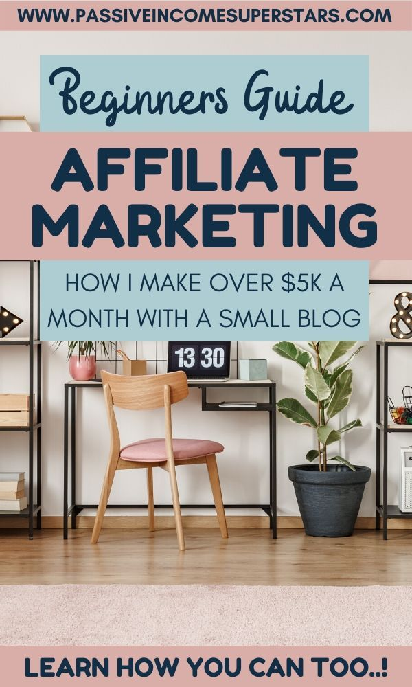 Affiliate Marketing for Complete Beginners - The Ultimate Guide - Passive Income Superstars